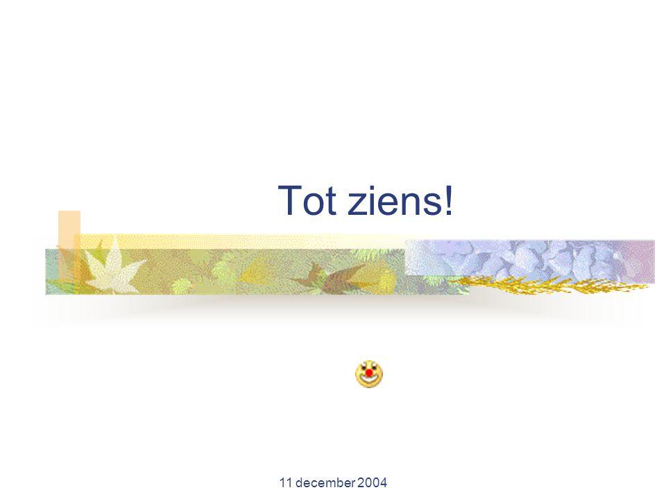11 december 2004 Tot ziens!
