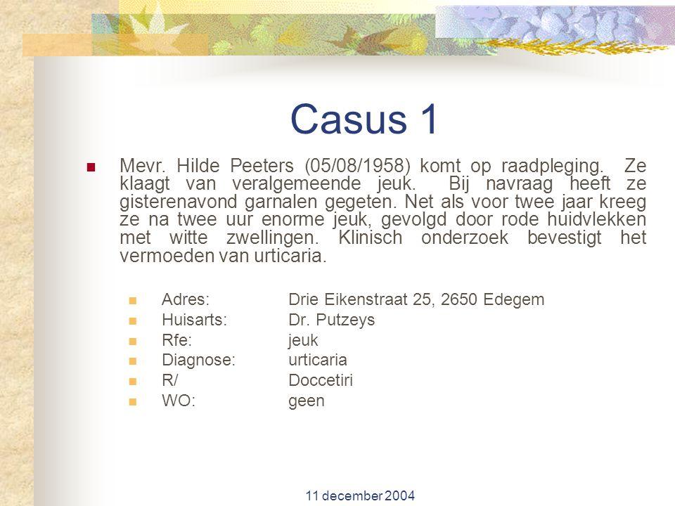 11 december 2004 Casus 1 Mevr. Hilde Peeters (05/08/1958) komt op raadpleging. Ze klaagt van veralgemeende jeuk. Bij navraag heeft ze gisterenavond ga