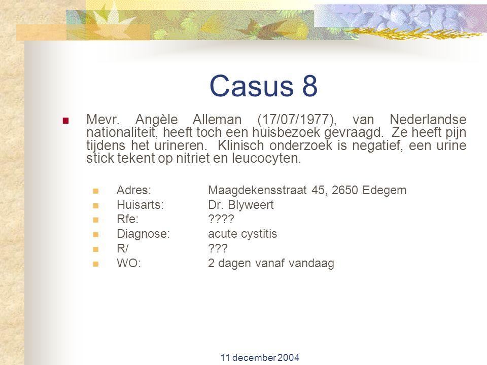11 december 2004 Casus 8 Mevr. Angèle Alleman (17/07/1977), van Nederlandse nationaliteit, heeft toch een huisbezoek gevraagd. Ze heeft pijn tijdens h