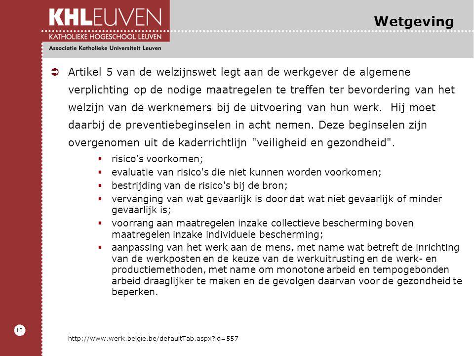 10 Wetgeving ÜArtikel 5 van de welzijnswet legt aan de werkgever de algemene verplichting op de nodige maatregelen te treffen ter bevordering van het welzijn van de werknemers bij de uitvoering van hun werk.