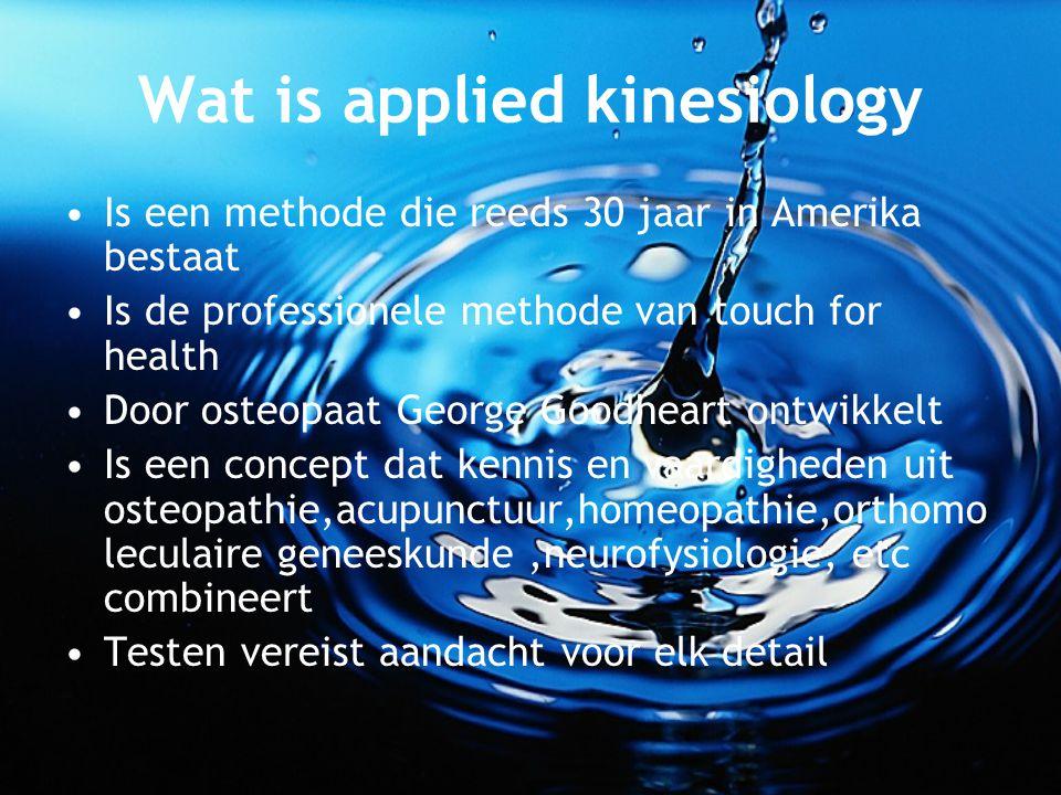 Wat is applied kinesiology Is een methode die reeds 30 jaar in Amerika bestaat Is de professionele methode van touch for health Door osteopaat George