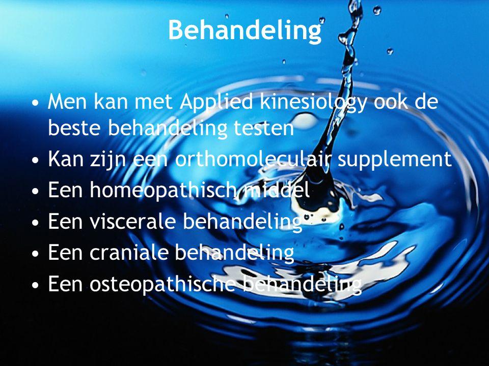 Behandeling Men kan met Applied kinesiology ook de beste behandeling testen Kan zijn een orthomoleculair supplement Een homeopathisch middel Een visce