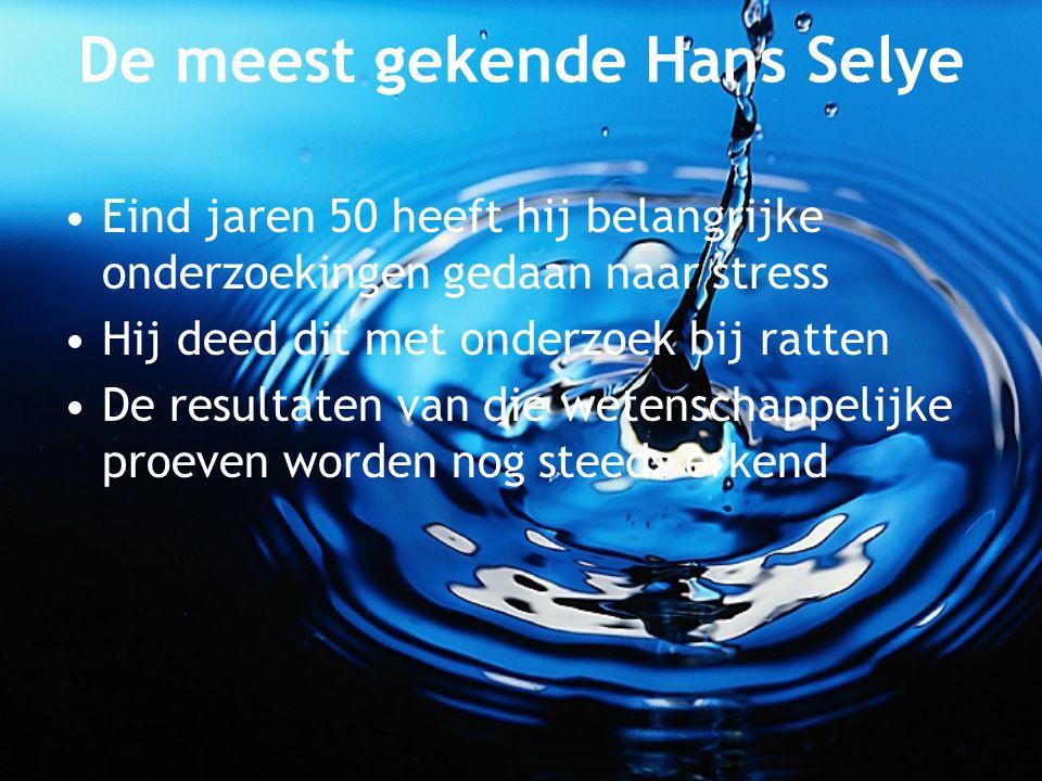 De meest gekende Hans Selye Eind jaren 50 heeft hij belangrijke onderzoekingen gedaan naar stress Hij deed dit met onderzoek bij ratten De resultaten