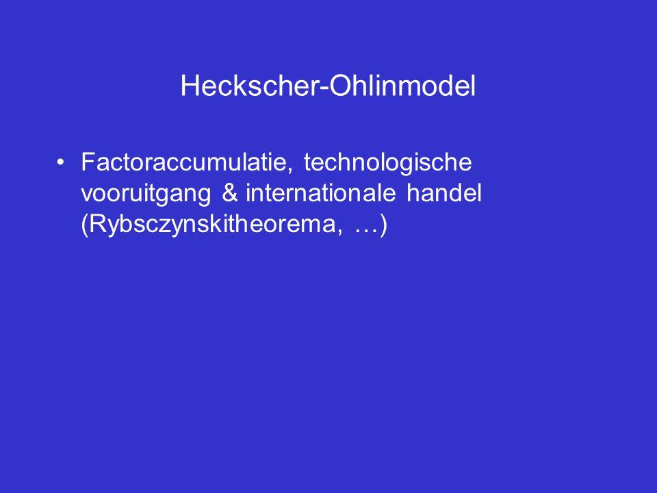 Heckscher-Ohlinmodel Factoraccumulatie, technologische vooruitgang & internationale handel (Rybsczynskitheorema, …)