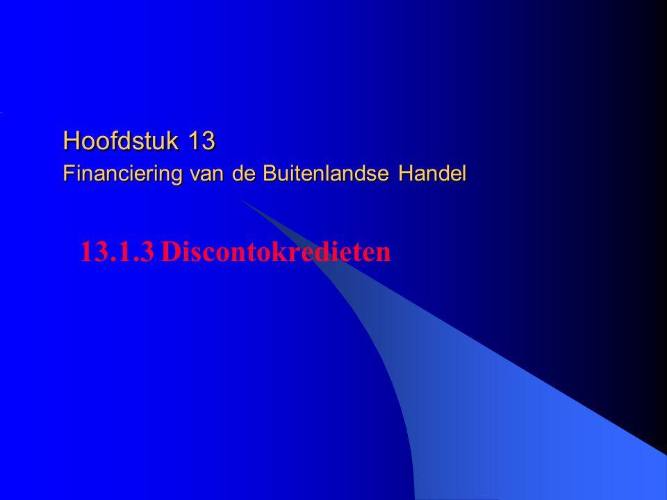 Hoofdstuk 13 Financiering van de Buitenlandse Handel 13.1.3 Discontokredieten
