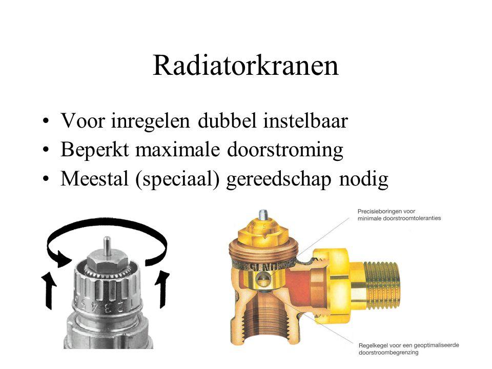 Radiatorkranen Voor inregelen dubbel instelbaar Beperkt maximale doorstroming Meestal (speciaal) gereedschap nodig