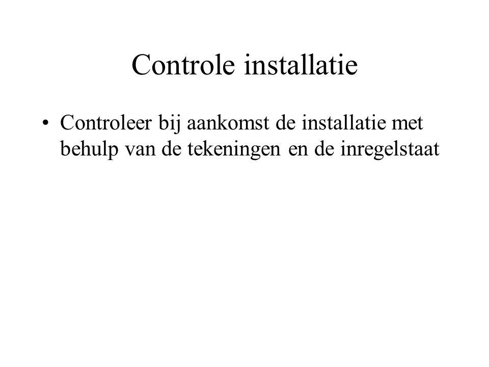Controle installatie Controleer bij aankomst de installatie met behulp van de tekeningen en de inregelstaat
