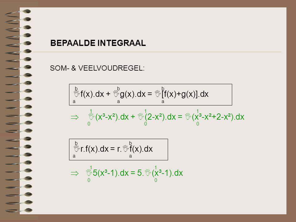 BEPAALDE INTEGRAAL SOM- & VEELVOUDREGEL:  f(x).dx +  g(x).dx =  [f(x)+g(x)].dx baba baba baba  r.f(x).dx = r.  f(x).dx baba baba   (x³-x²).dx +
