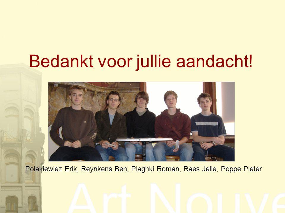 Bedankt voor jullie aandacht! Polakiewiez Erik, Reynkens Ben, Plaghki Roman, Raes Jelle, Poppe Pieter