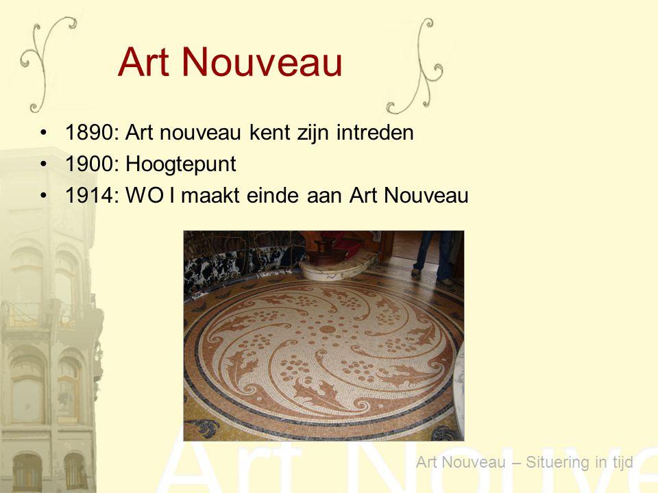 1890: Art nouveau kent zijn intreden 1900: Hoogtepunt 1914: WO I maakt einde aan Art Nouveau Art Nouveau – Situering in tijd Art Nouveau