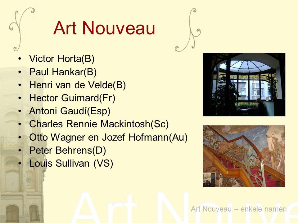 Victor Horta(B) Paul Hankar(B) Henri van de Velde(B) Hector Guimard(Fr) Antoni Gaudí(Esp) Charles Rennie Mackintosh(Sc) Otto Wagner en Jozef Hofmann(A