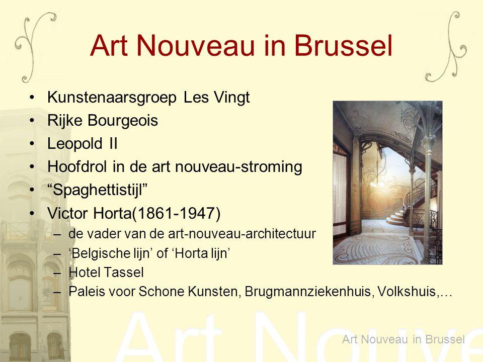"Art Nouveau in Brussel Kunstenaarsgroep Les Vingt Rijke Bourgeois Leopold II Hoofdrol in de art nouveau-stroming ""Spaghettistijl"" Victor Horta(1861-19"