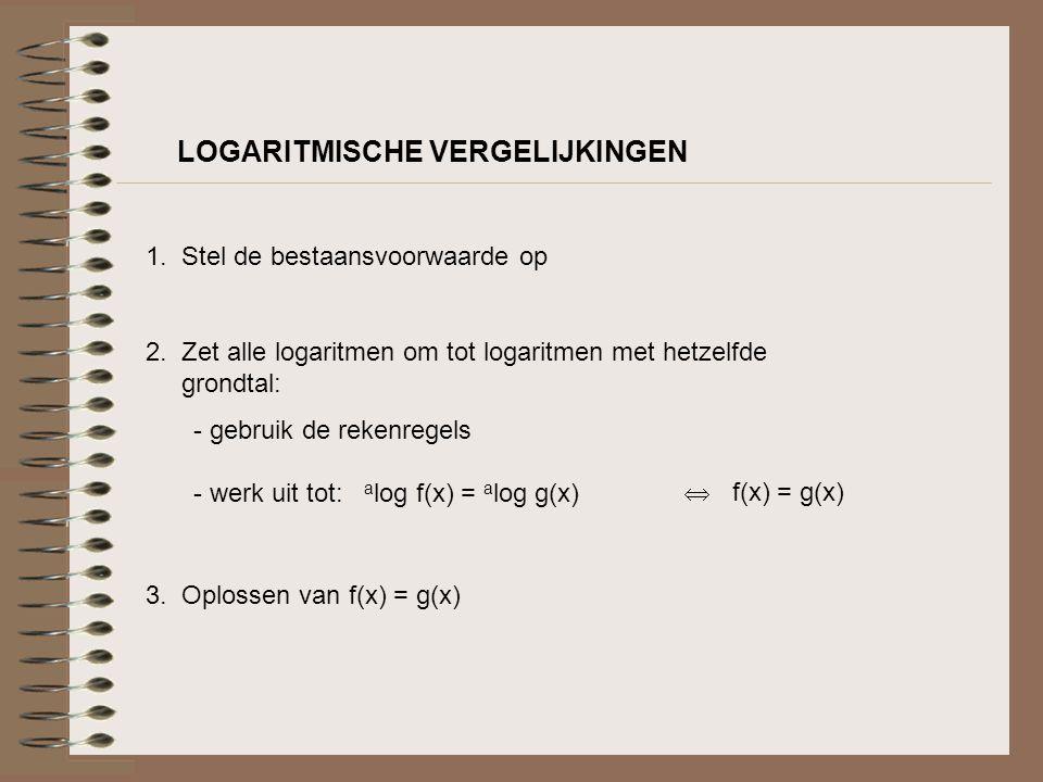 LOGARITMISCHE VERGELIJKINGEN 3 log2x = 1 – 3 log(x+1)  3 log2x + 3 log(x+1) = 1 voorwaarde: x > 0 en (x+1) > 0 of: x > 0 en x > -1  3 log2x + 3 log(x+1) = 3 log3  3 log[2x(x+1)] = 3 log3  2x(x+1) = 3  2x² + 2x – 3 = 0  x = 0,8229 en x = -1,8229