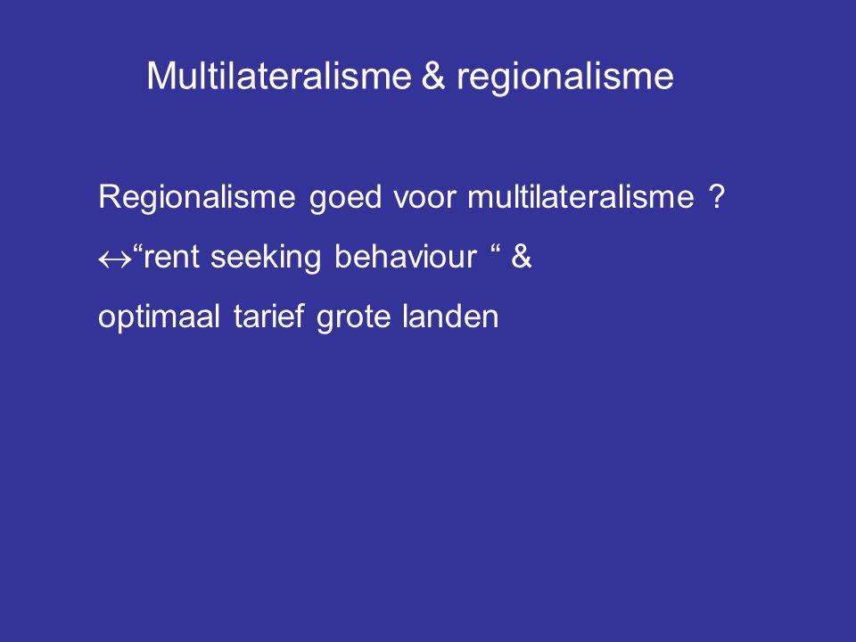 """Multilateralisme & regionalisme Regionalisme goed voor multilateralisme ?  """"rent seeking behaviour """" & optimaal tarief grote landen"""