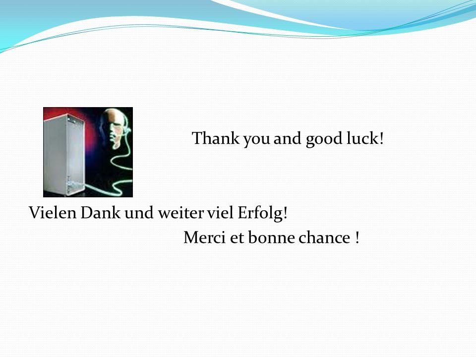 Thank you and good luck! Vielen Dank und weiter viel Erfolg! Merci et bonne chance !