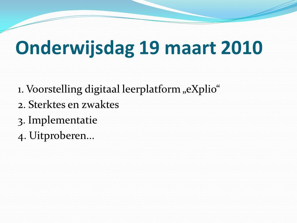 """Onderwijsdag 19 maart 2010 1. Voorstelling digitaal leerplatform """"eXplio"""" 2. Sterktes en zwaktes 3. Implementatie 4. Uitproberen..."""