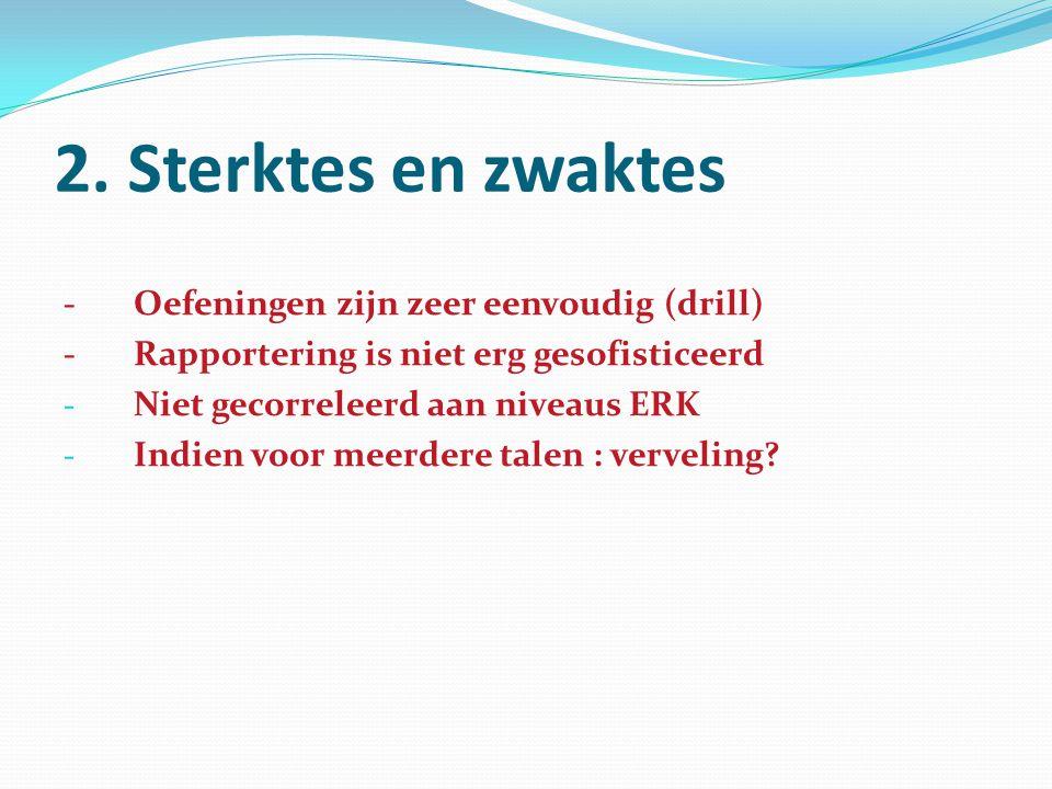 2. Sterktes en zwaktes -Oefeningen zijn zeer eenvoudig (drill) -Rapportering is niet erg gesofisticeerd - Niet gecorreleerd aan niveaus ERK - Indien v