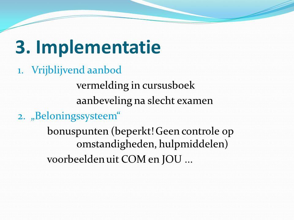 """3. Implementatie 1. Vrijblijvend aanbod vermelding in cursusboek aanbeveling na slecht examen 2. """"Beloningssysteem"""" bonuspunten (beperkt! Geen control"""
