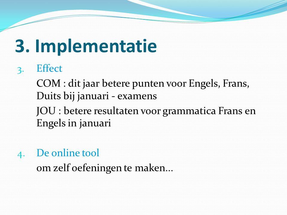 3. Implementatie 3. Effect COM : dit jaar betere punten voor Engels, Frans, Duits bij januari - examens JOU : betere resultaten voor grammatica Frans
