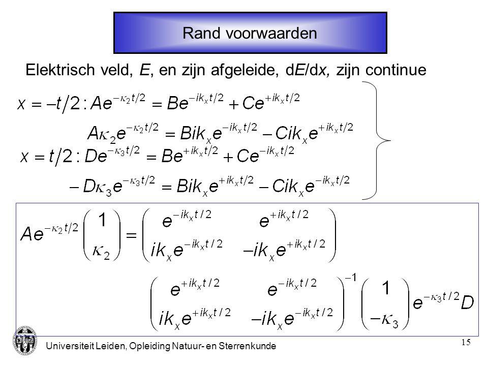 Universiteit Leiden, Opleiding Natuur- en Sterrenkunde 15 Rand voorwaarden Elektrisch veld, E, en zijn afgeleide, dE/dx, zijn continue