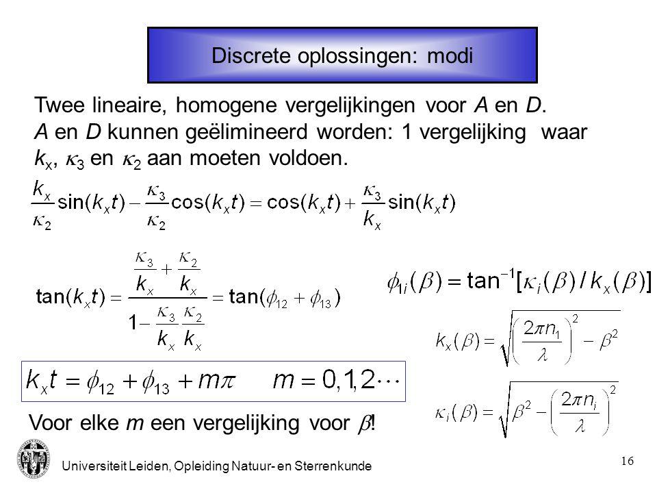 Universiteit Leiden, Opleiding Natuur- en Sterrenkunde 16 Discrete oplossingen: modi Twee lineaire, homogene vergelijkingen voor A en D. A en D kunnen