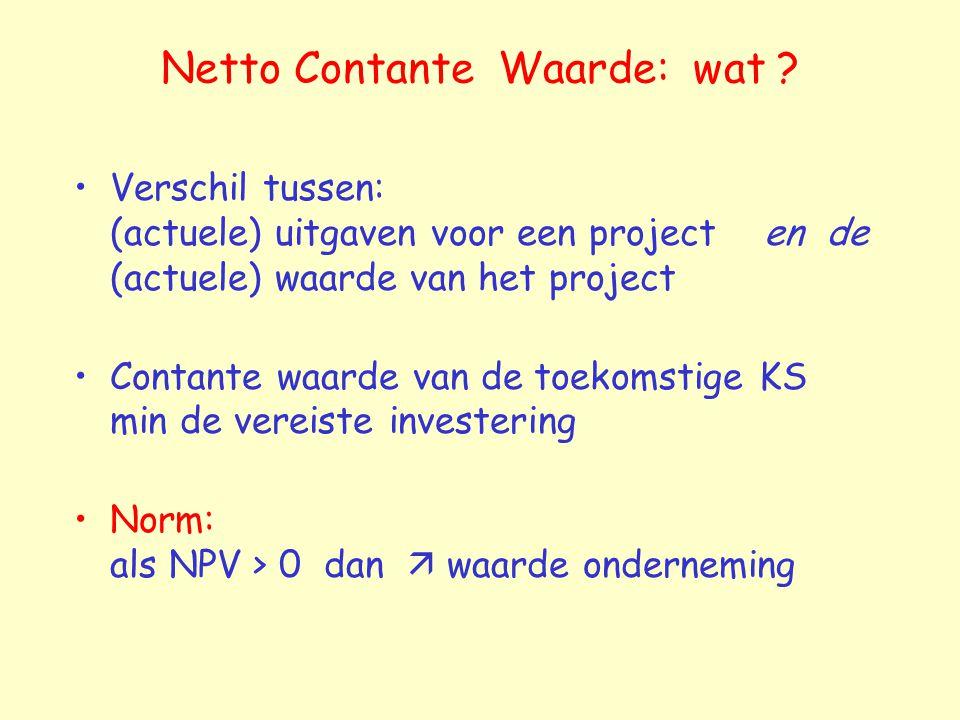 Netto Contante Waarde: wat ? Verschil tussen: (actuele) uitgaven voor een project en de (actuele) waarde van het project Contante waarde van de toekom