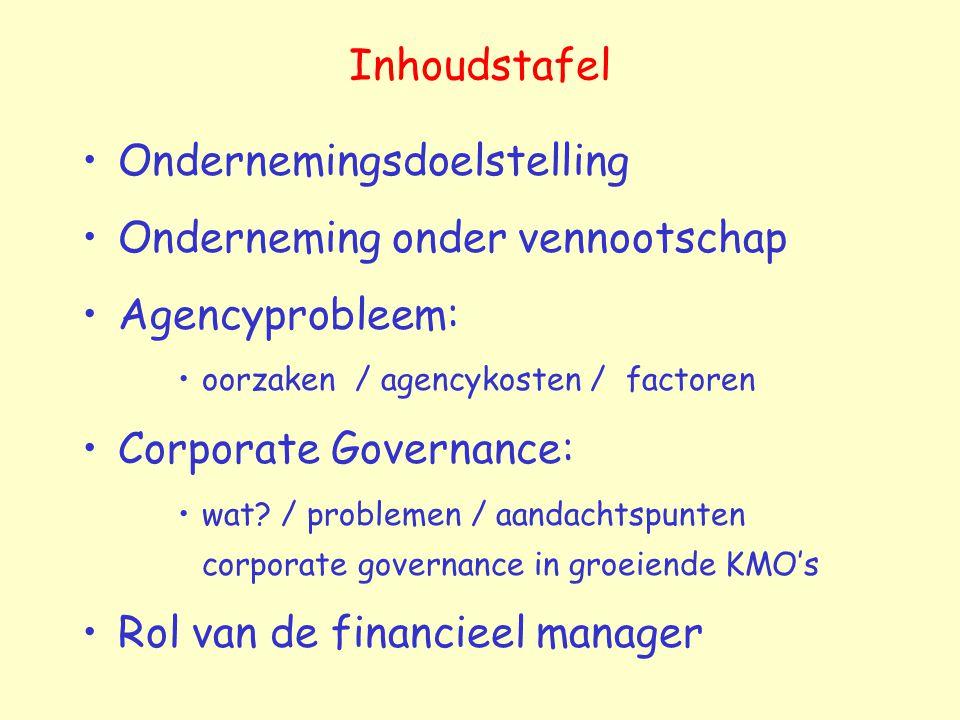 Inhoudstafel Ondernemingsdoelstelling Onderneming onder vennootschap Agencyprobleem: oorzaken / agencykosten / factoren Corporate Governance: wat? / p