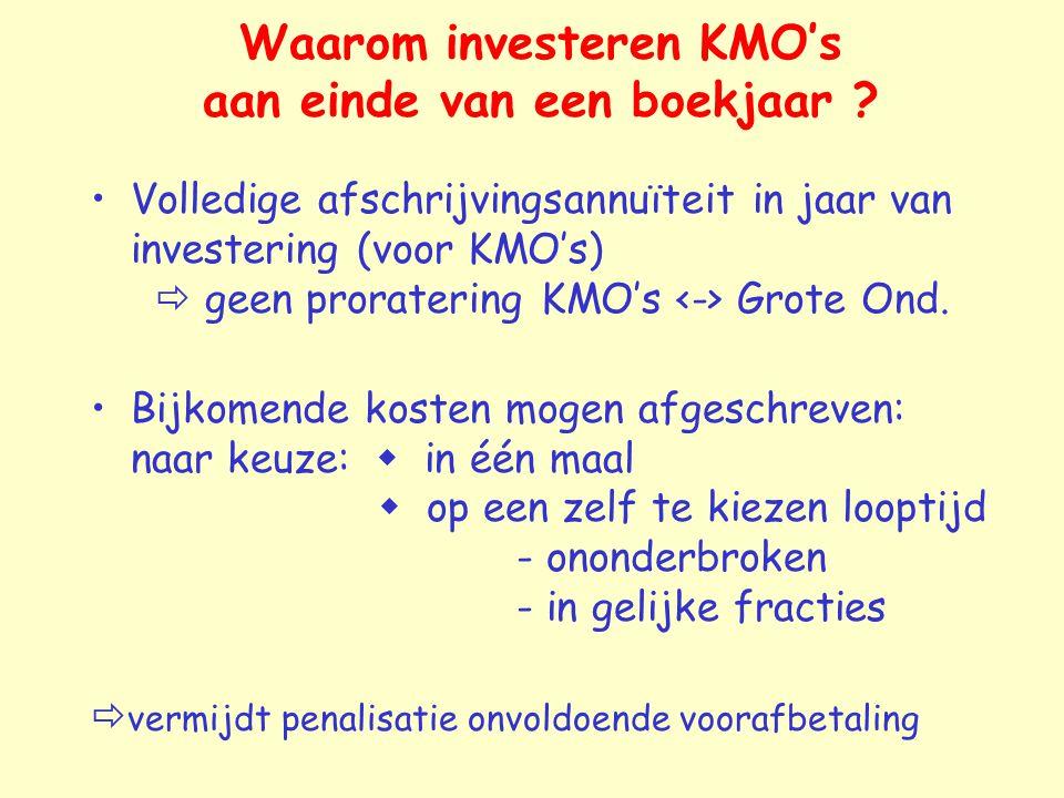 Waarom investeren KMO's aan einde van een boekjaar ? Volledige afschrijvingsannuïteit in jaar van investering (voor KMO's)  geen proratering KMO's Gr