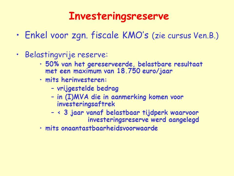 Investeringsreserve Enkel voor zgn. fiscale KMO's (zie cursus Ven.B.) Belastingvrije reserve: 50% van het gereserveerde, belastbare resultaat met een