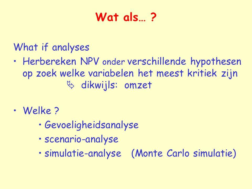 Gevoeligheidsanalyse Gevolg op NPV van   1 variabele problemen: hoe groot is een realistische afwijking.