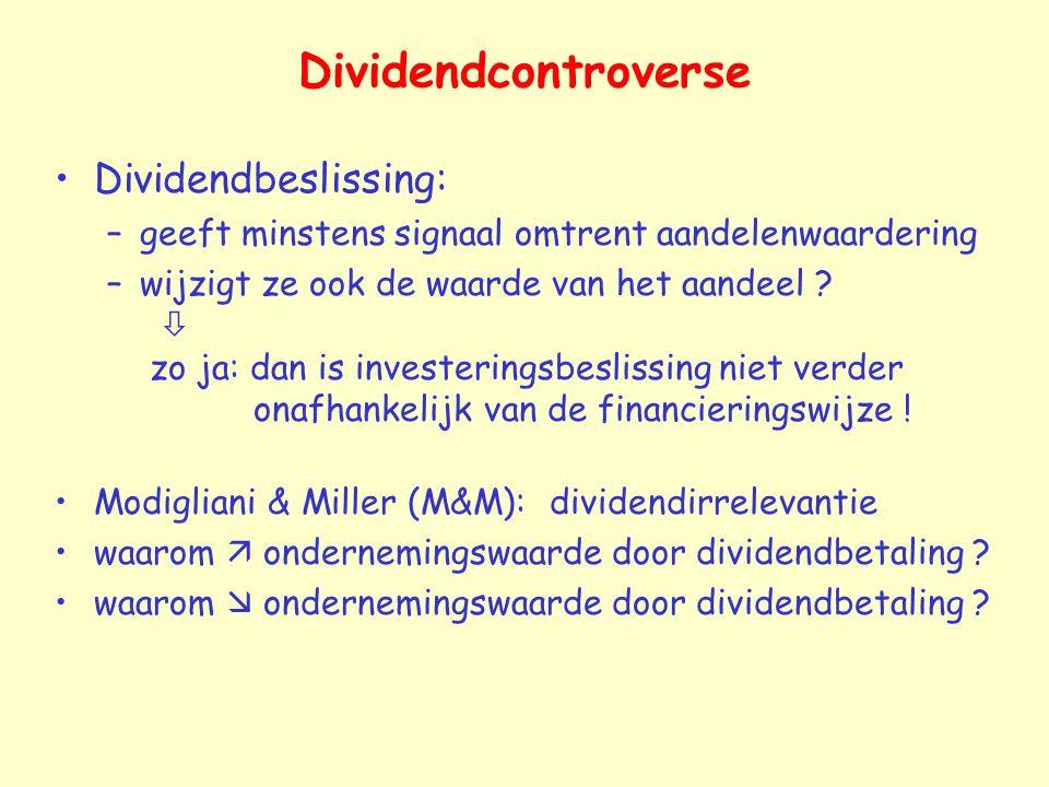 Dividendcontroverse Dividendbeslissing: –geeft minstens signaal omtrent aandelenwaardering –wijzigt ze ook de waarde van het aandeel ?  zo ja: dan is