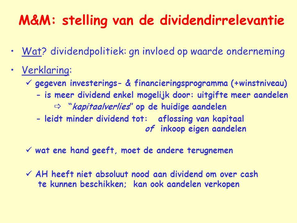 M&M: stelling van de dividendirrelevantie Wat? dividendpolitiek: gn invloed op waarde onderneming Verklaring: gegeven investerings- & financieringspro