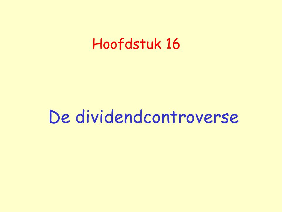 Hoofdstuk 16 De dividendcontroverse