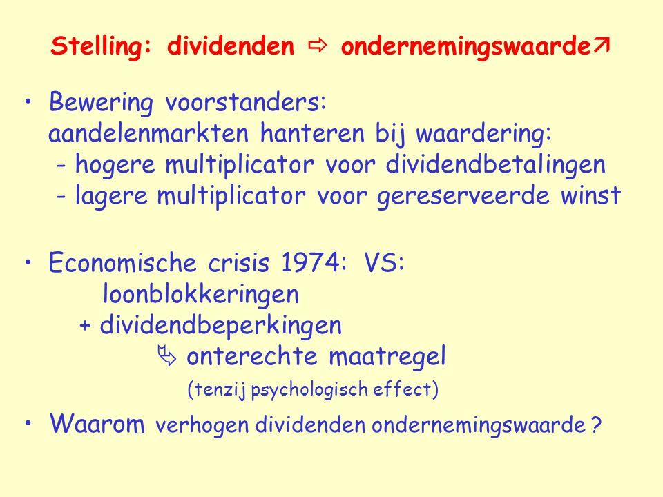 Stelling: dividenden  ondernemingswaarde  Bewering voorstanders: aandelenmarkten hanteren bij waardering: - hogere multiplicator voor dividendbetali