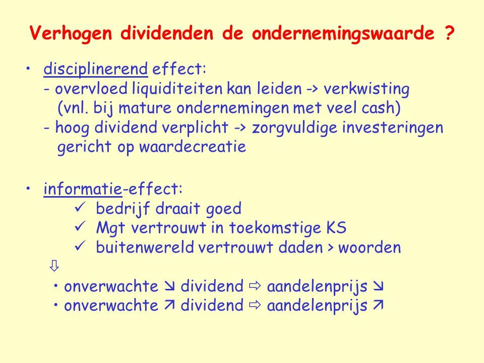 Verhogen dividenden de ondernemingswaarde ? disciplinerend effect: - overvloed liquiditeiten kan leiden -> verkwisting (vnl. bij mature ondernemingen