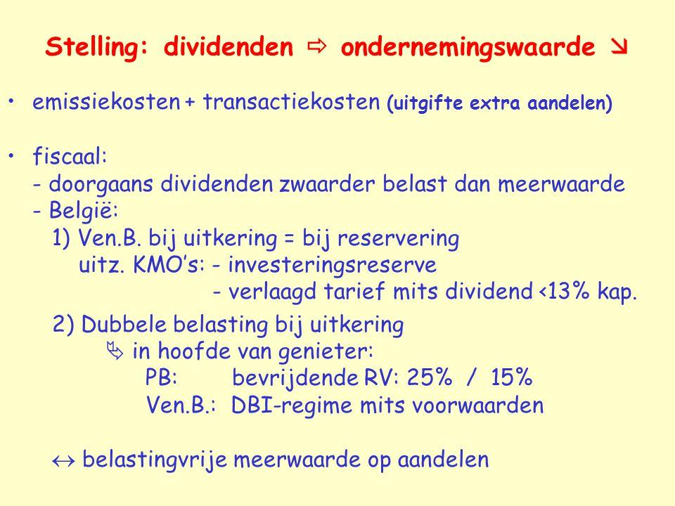 Stelling: dividenden  ondernemingswaarde  emissiekosten + transactiekosten (uitgifte extra aandelen) fiscaal: - doorgaans dividenden zwaarder belast