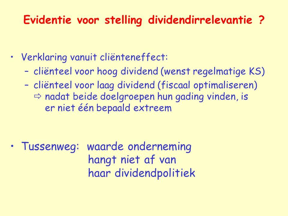 Evidentie voor stelling dividendirrelevantie ? Verklaring vanuit cliënteneffect: –cliënteel voor hoog dividend (wenst regelmatige KS) –cliënteel voor