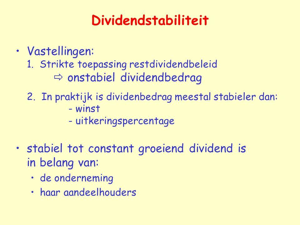 Dividendstabiliteit Vastellingen: 1. Strikte toepassing restdividendbeleid  onstabiel dividendbedrag 2. In praktijk is dividenbedrag meestal stabiele