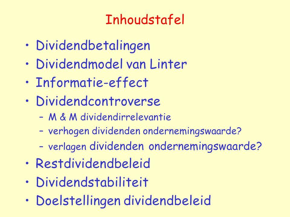 Inhoudstafel Dividendbetalingen Dividendmodel van Linter Informatie-effect Dividendcontroverse –M & M dividendirrelevantie –verhogen dividenden ondern