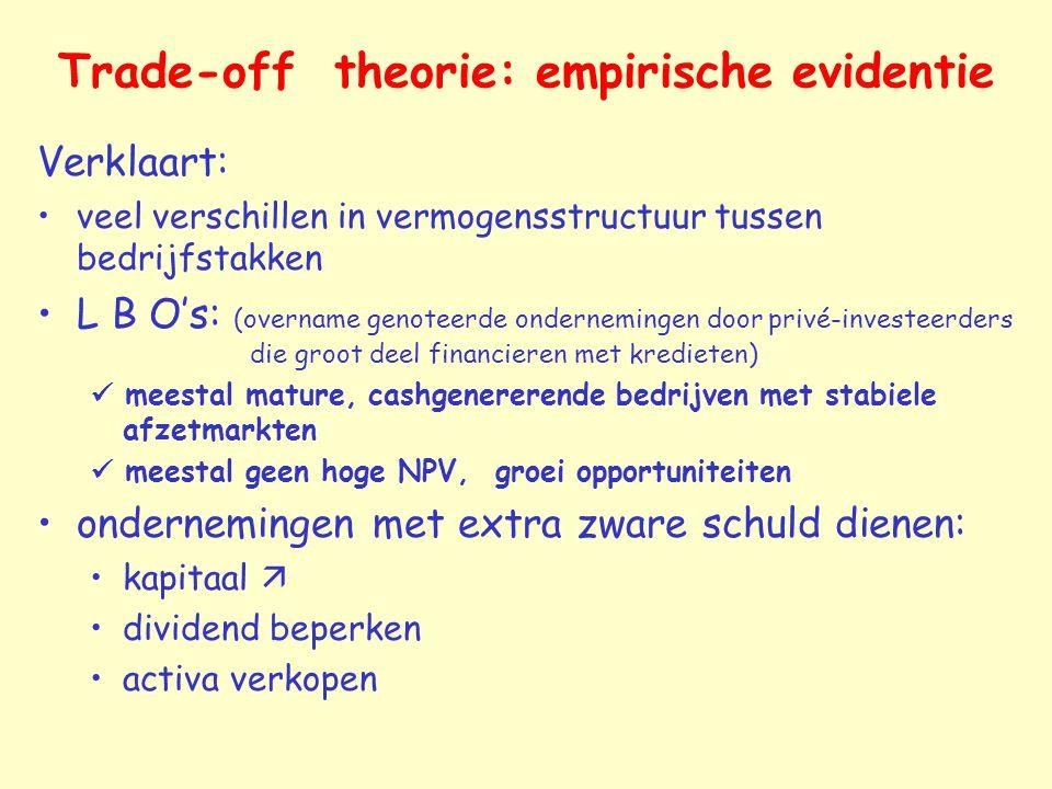 Trade-off theorie: empirische evidentie Verklaart: veel verschillen in vermogensstructuur tussen bedrijfstakken L B O's: (overname genoteerde ondernem