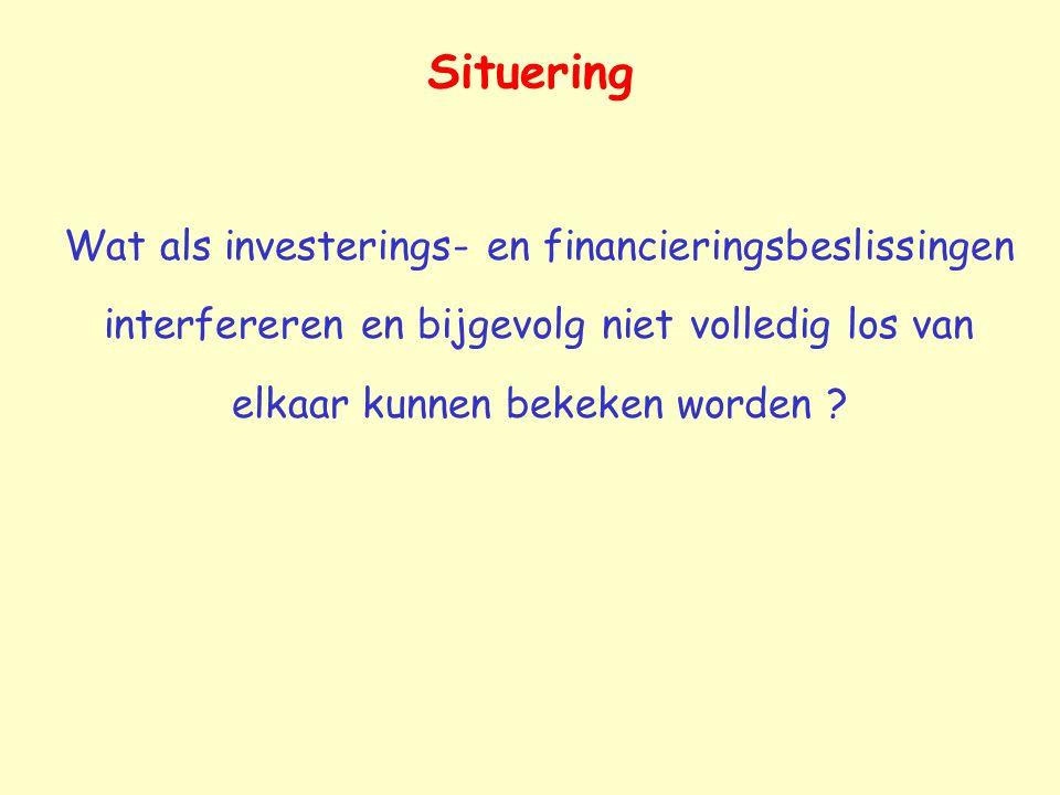 Situering Wat als investerings- en financieringsbeslissingen interfereren en bijgevolg niet volledig los van elkaar kunnen bekeken worden ?