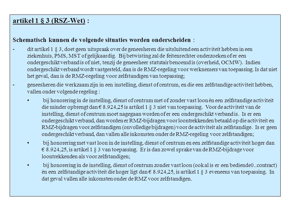 artikel 1 § 3 (RSZ-Wet) : Schematisch kunnen de volgende situaties worden onderscheiden : -dit artikel 1 § 3, doet geen uitspraak over de geneesheren