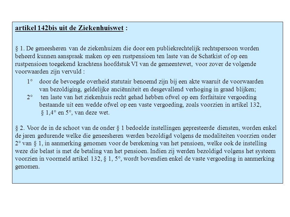 artikel 142bis uit de Ziekenhuiswet : § 1. De geneesheren van de ziekenhuizen die door een publiekrechtelijk rechtspersoon worden beheerd kunnen aansp