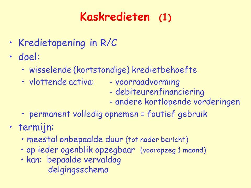 Kaskredieten ( 1 ) Kredietopening in R/C doel: wisselende (kortstondige) kredietbehoefte vlottende activa:- voorraadvorming - debiteurenfinanciering -