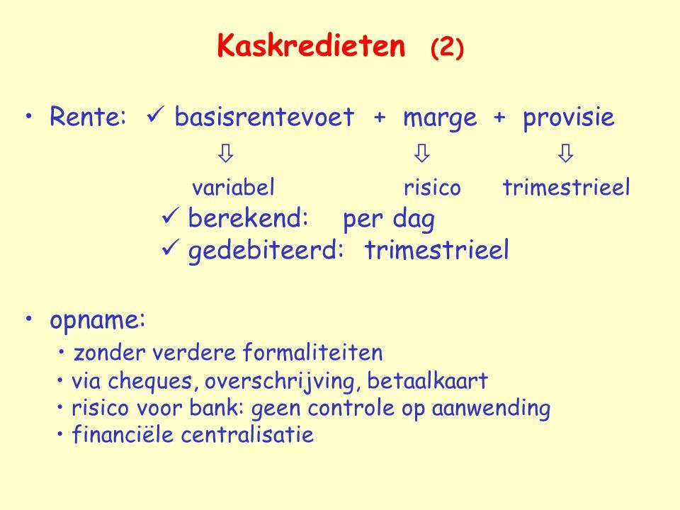 Kaskredieten ( 2 ) Rente: basisrentevoet + marge + provisie    variabel risico trimestrieel berekend: per dag gedebiteerd: trimestrieel opname: zon