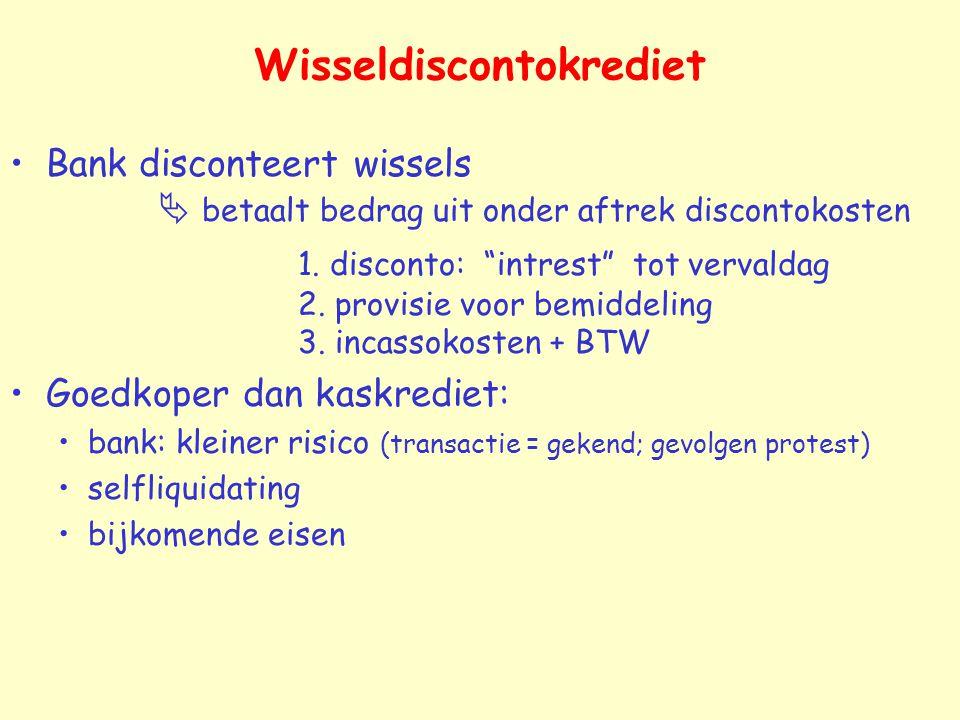 """Wisseldiscontokrediet Bank disconteert wissels  betaalt bedrag uit onder aftrek discontokosten 1. disconto: """"intrest"""" tot vervaldag 2. provisie voor"""