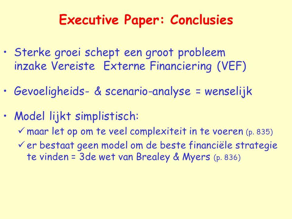 Executive Paper: Conclusies Sterke groei schept een groot probleem inzake Vereiste Externe Financiering (VEF) Gevoeligheids- & scenario-analyse = wenselijk Model lijkt simplistisch: maar let op om te veel complexiteit in te voeren (p.