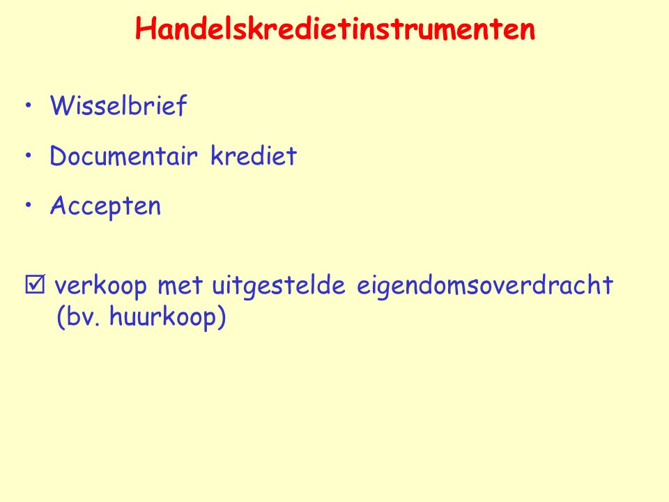 Handelskredietinstrumenten Wisselbrief Documentair krediet Accepten  verkoop met uitgestelde eigendomsoverdracht (bv.