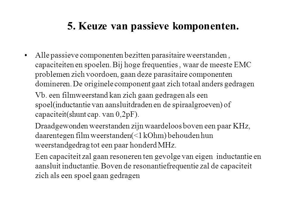 5. Keuze van passieve komponenten. Alle passieve componenten bezitten parasitaire weerstanden, capaciteiten en spoelen. Bij hoge frequenties, waar de