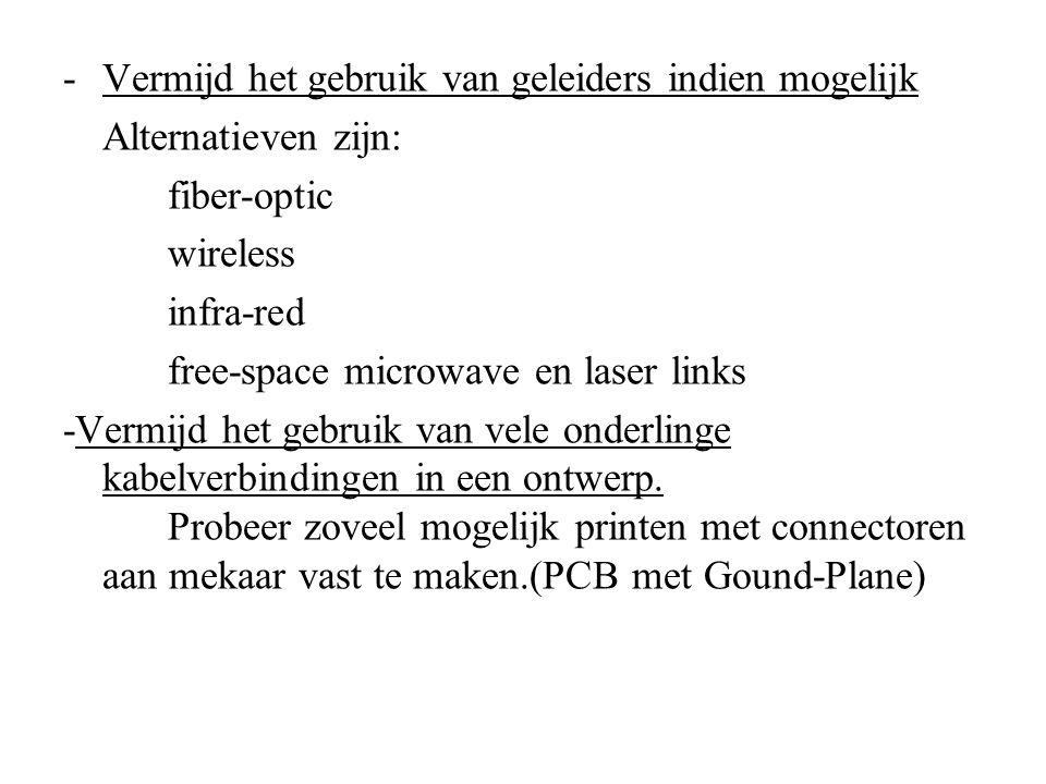 -Vermijd het gebruik van geleiders indien mogelijk Alternatieven zijn: fiber-optic wireless infra-red free-space microwave en laser links -Vermijd het
